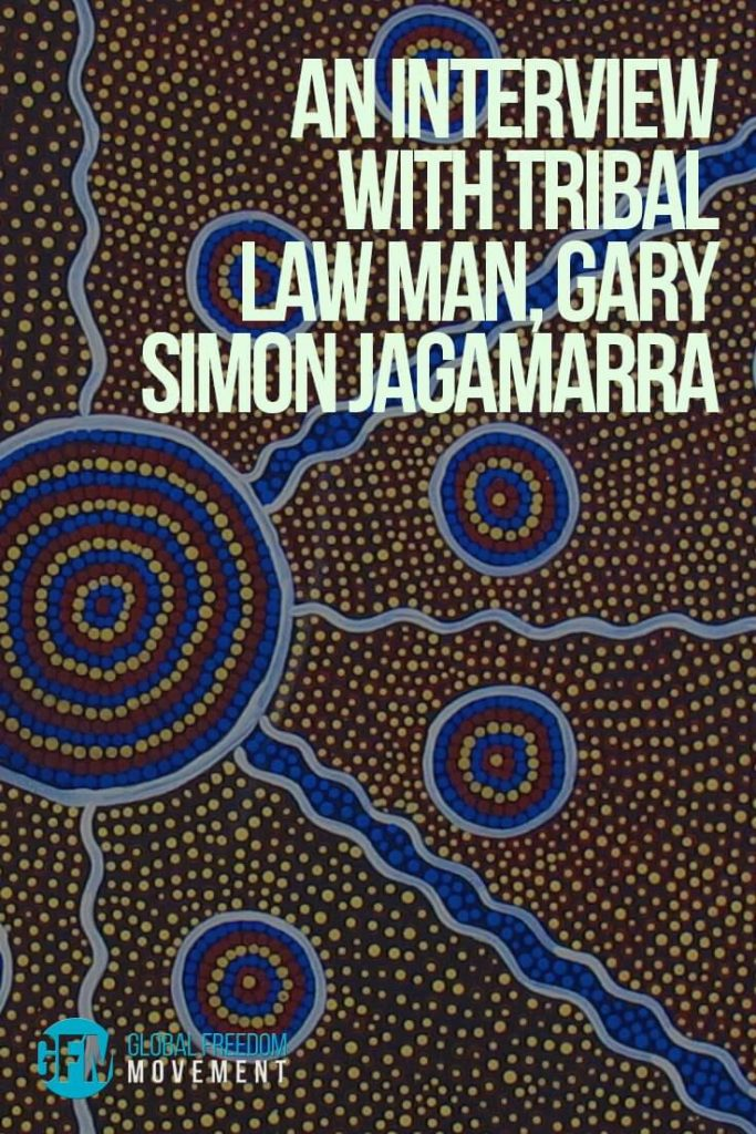 An Interview With Tribal Law Man, Gary Simon Jagamarra | Global Freedom Movement