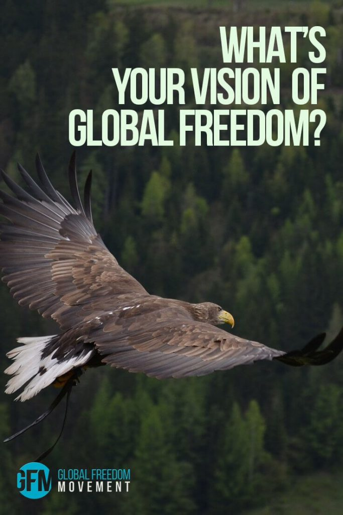 What's Your Vision Of Global Freedom | Global Freedom Movement