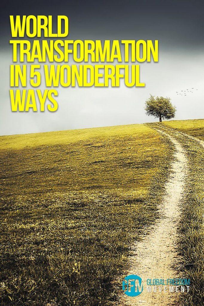 World Transformation in 5 Wonderful Ways   Global Freedom Movement