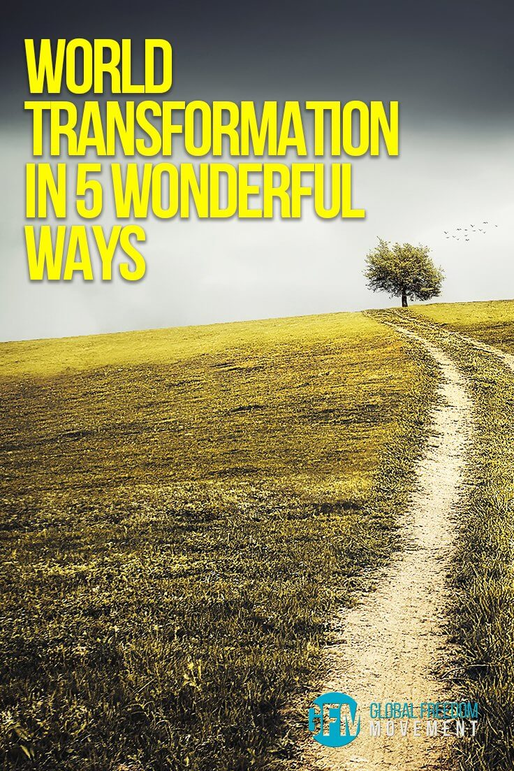 World Transformation in Five Wonderful Ways