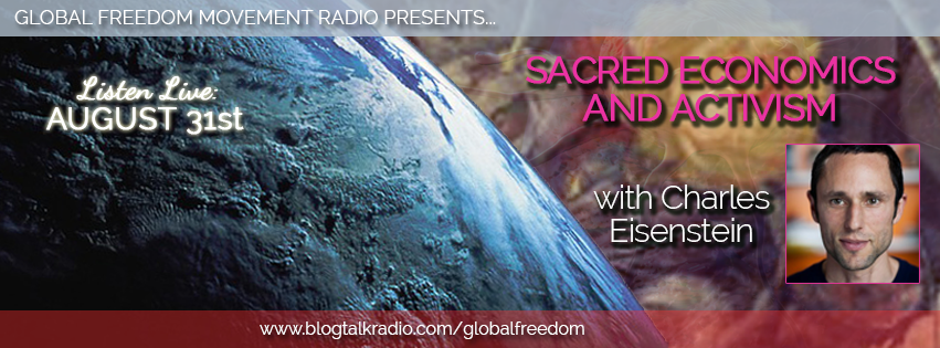 global freedom movement radio episode 14 charles eisenstein sacred economics