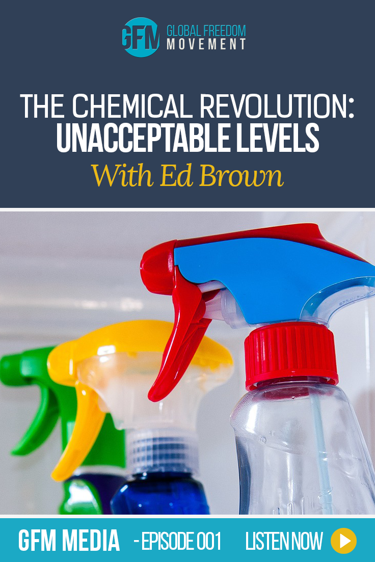 The Chemical Revolution: Unacceptable Levels with Ed Brown (Episode 1, GFM Media)