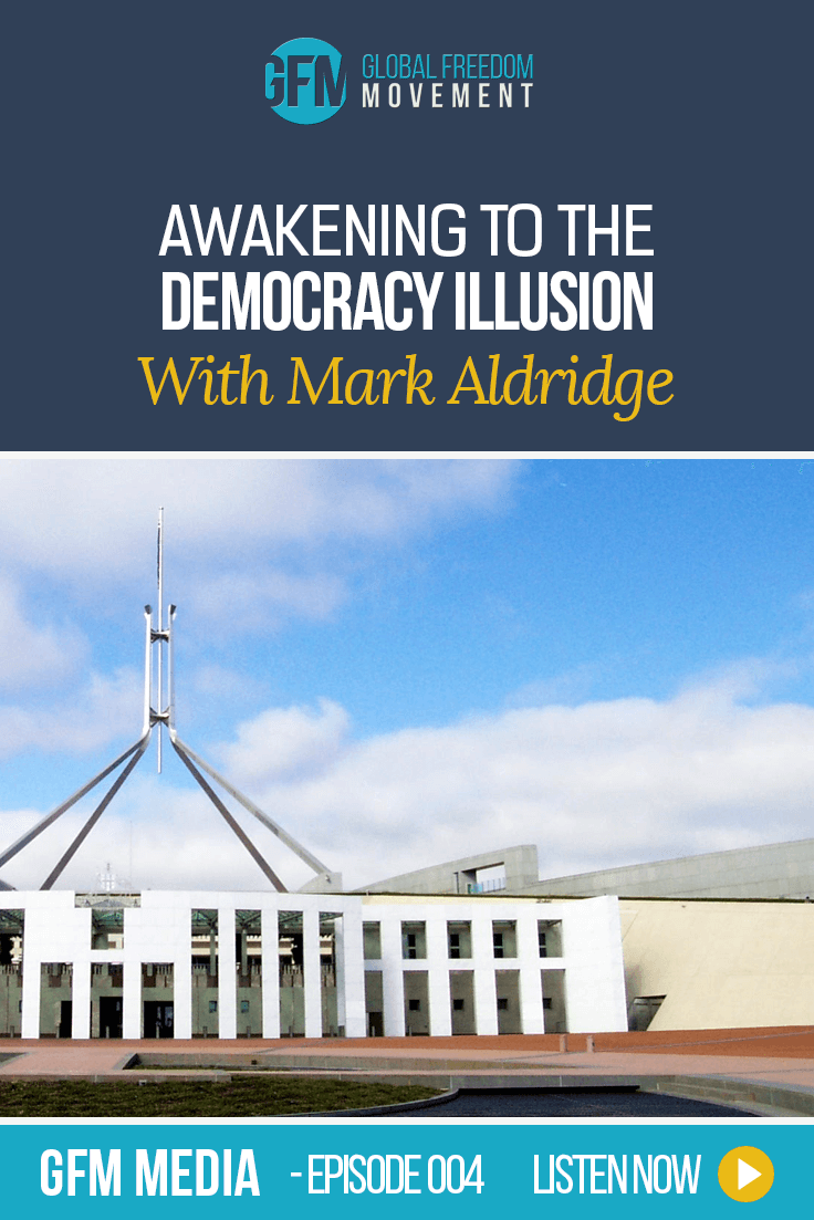 Mark Aldridge: Awakening To The Democracy Illusion (Episode 4, GFM Radio)