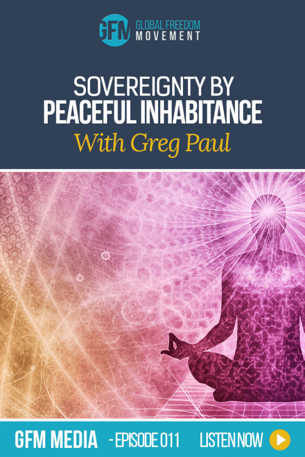 Sovereignty By Peaceful Inhabitance With Greg Paul (Episode 11, GFM Radio)