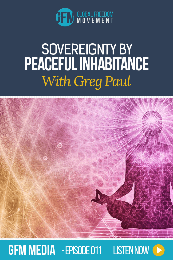 Sovereignty By Peaceful Inhabitance With Greg Paul | Global Freedom Movement
