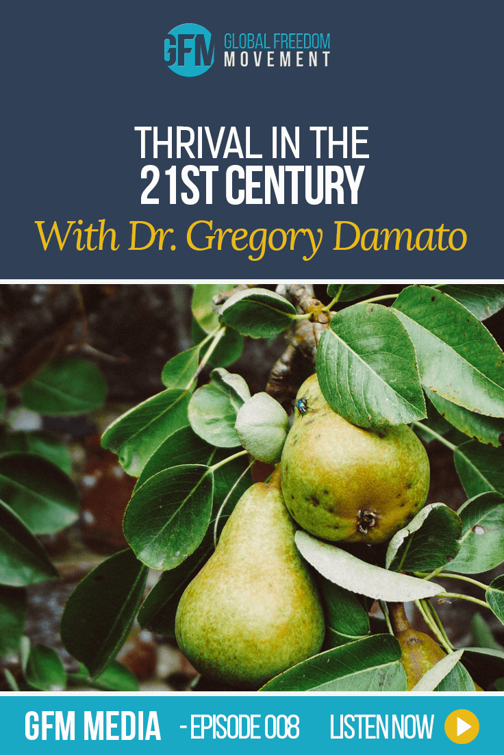Thrival In The 21st Century With Gregory Damato (Episode 8 GFM Radio) | Global Freedom Movement