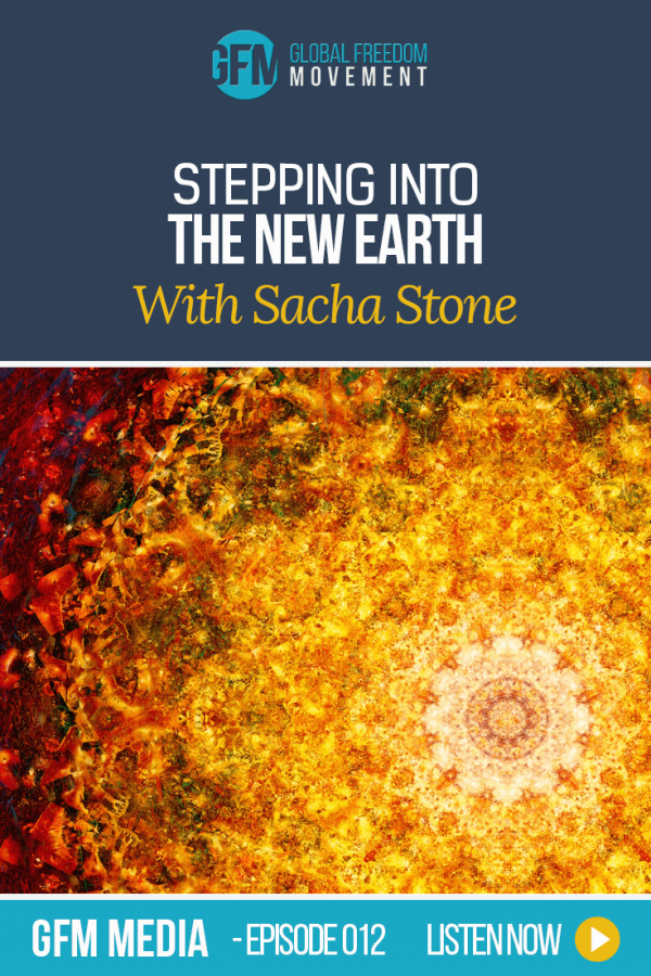 Stepping Into The New Earth With Sacha Stone (Episode 12, GFM Radio)