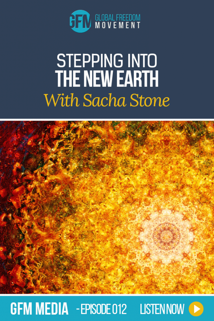 Stepping Into The New Earth With Sacha Stone (Episode 12, GFM Radio) | Global Freedom Movement