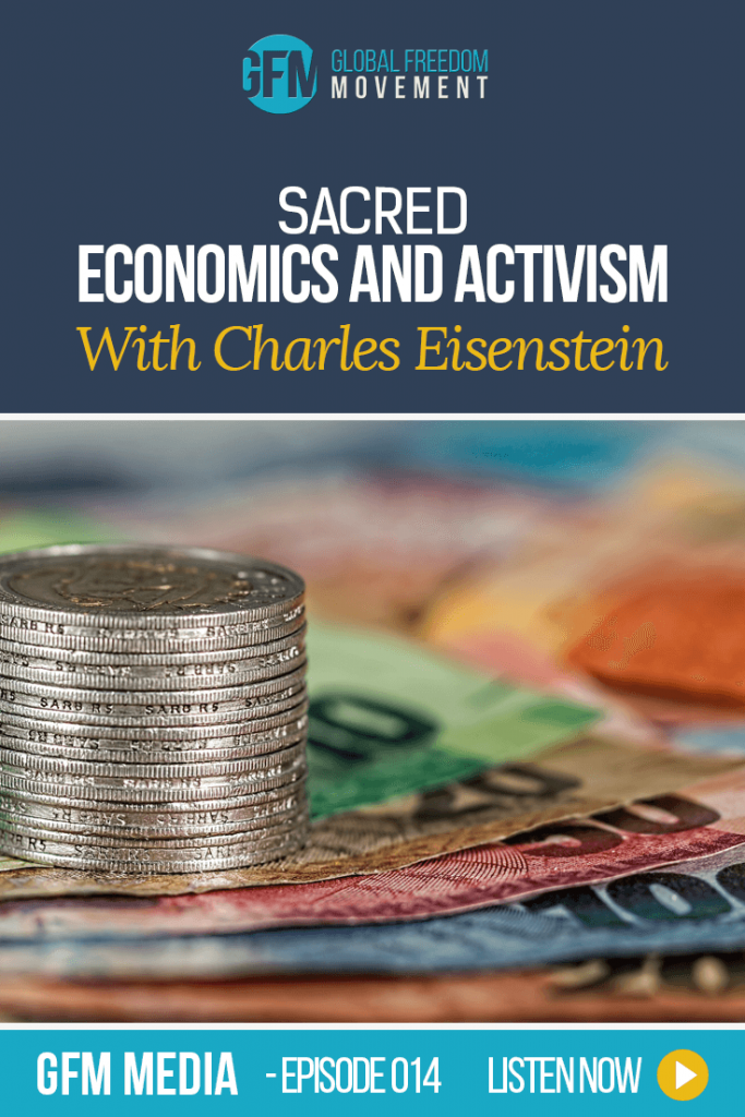 Sacred Economics and Activism with Charles Eisenstein (Episode 14, GFM Radio) | Global Freedom Movement