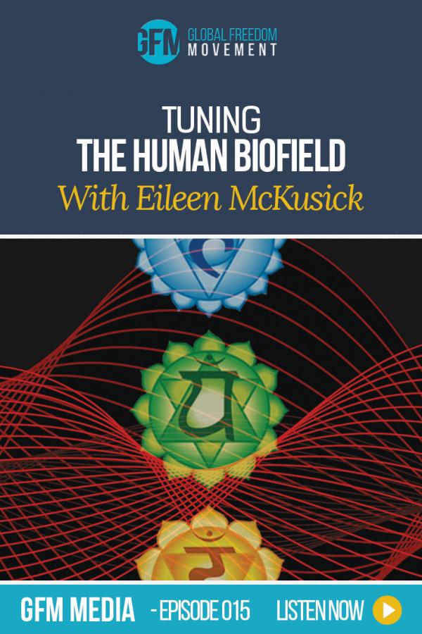 Tuning The Human Biofield With Eileen McKusick (Episode 15, GFM Radio)