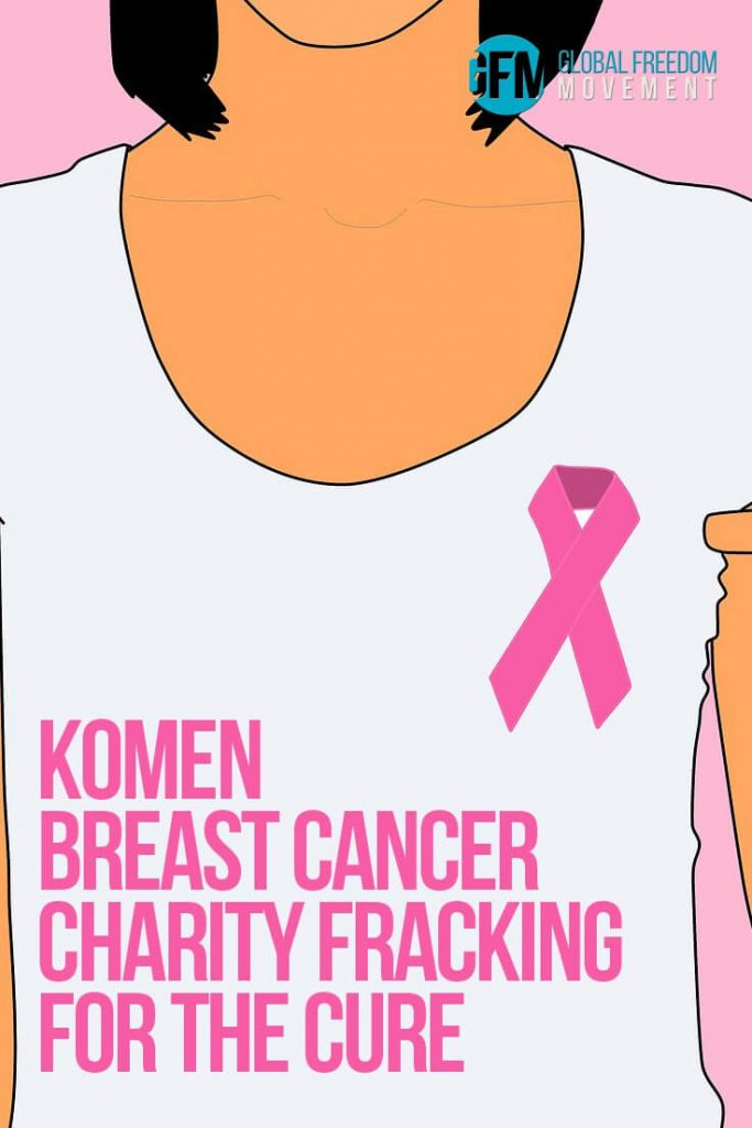 Komen Cancer Charity Fracking For The Cure | Global Freedom Movement
