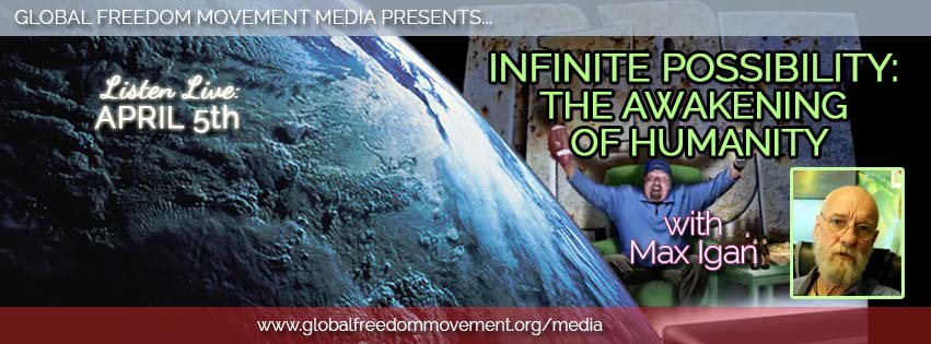 Infinite Possibility: the Awakening Of Humanity With Max Igan