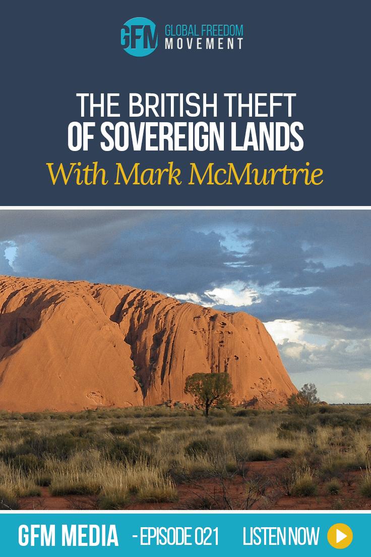 The British Theft of Sovereign Lands With Gunham Badi Jakamarra (aka Mark McMurtrie) (Episode 21, GFM Radio)
