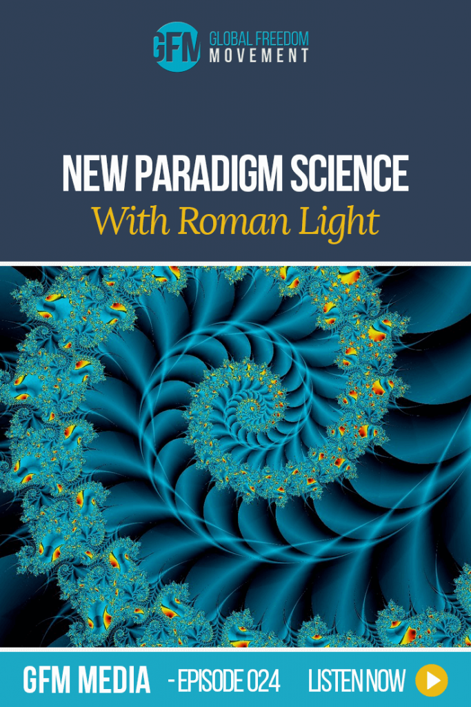 New Paradigm Science with Roman (Episode 24, GFM Radio) | Global Freedom Movement
