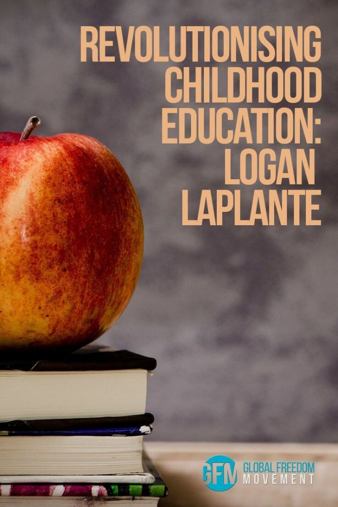 Revolutionising Childhood Education: Logan LaPlante | Global Freedom Movement