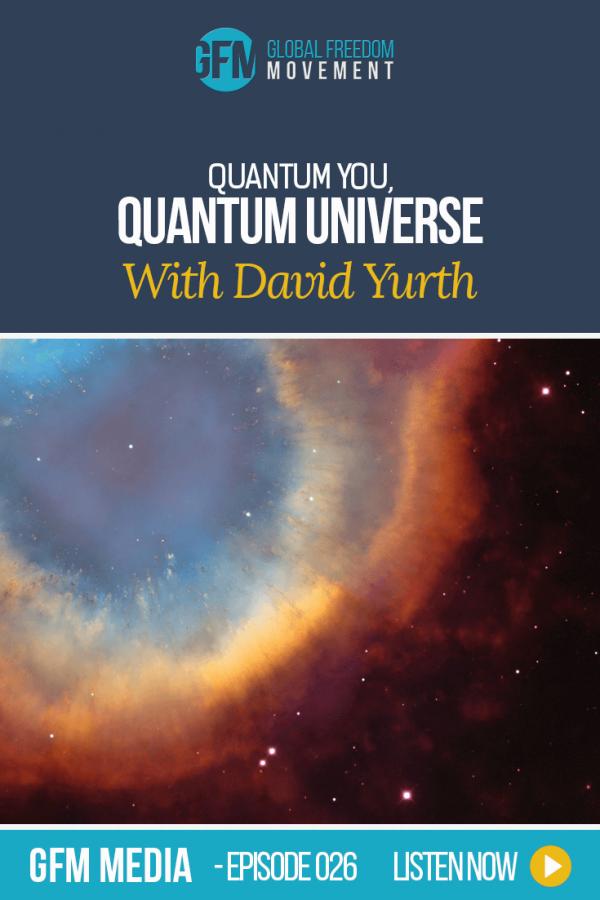 Quantum You, Quantum Universe With David Yurth (Episode 26, GFM Radio) | Global Freedom Movement
