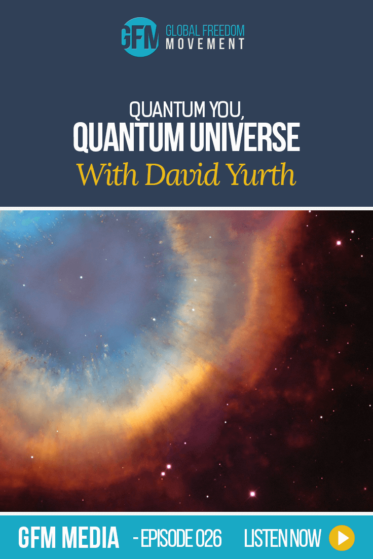Quantum You, Quantum Universe With David Yurth (Episode 26, GFM Radio)