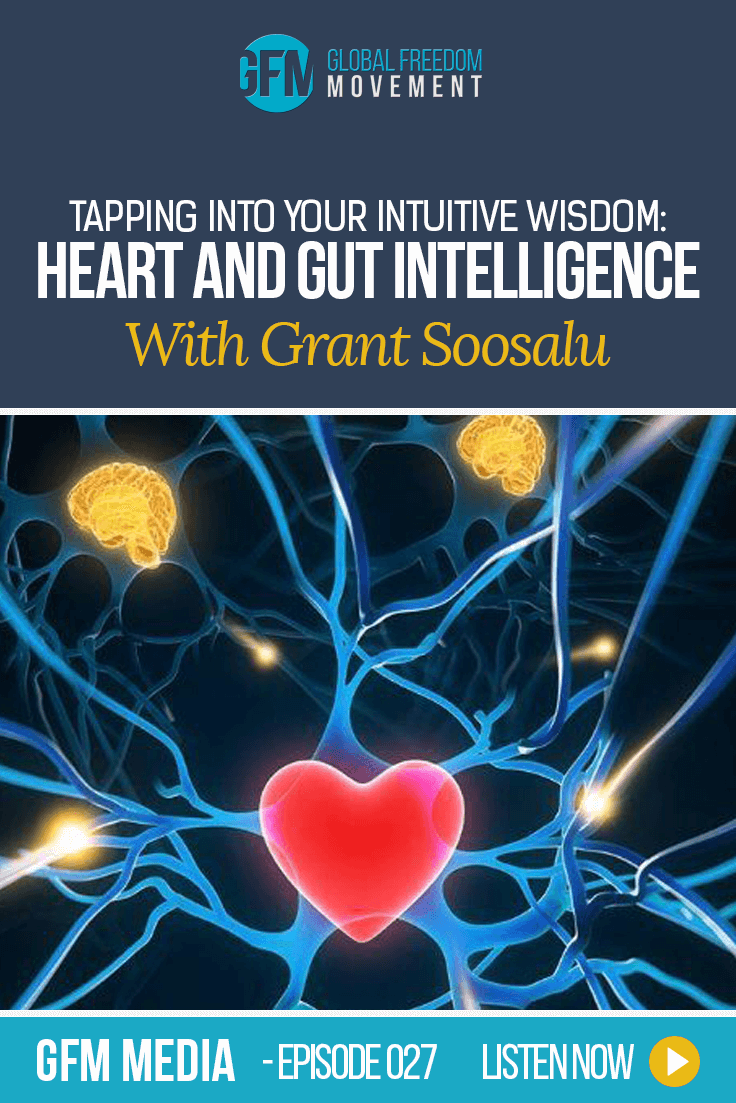 Heart And Gut Intelligence With Grant Soosalu (Episode 27, GFM Radio) | Global Freedom Movement