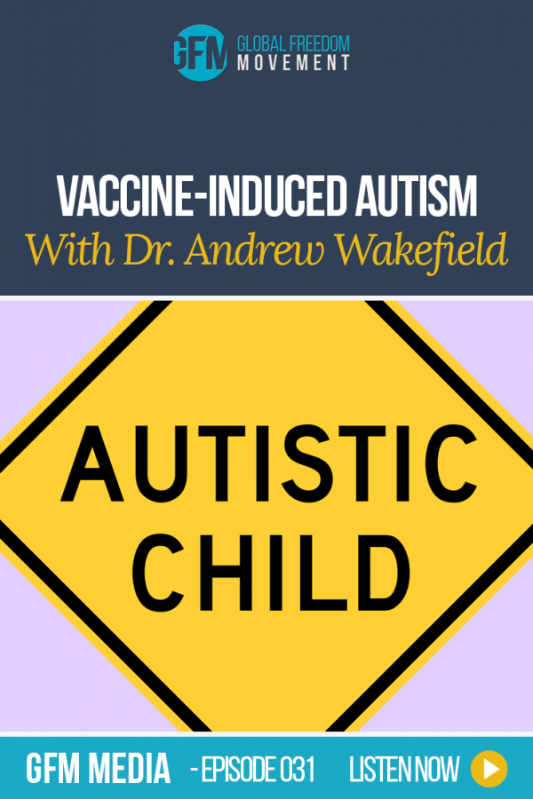 Vaccine-Induced Autism with Dr. Andrew Wakefield (Episode 31, GFM Media)
