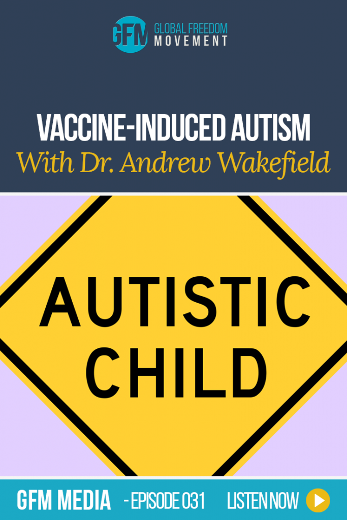 Vaccine-Induced Autism with Dr. Andrew Wakefield (Episode 31, GFM Media) | Global Freedom Movement