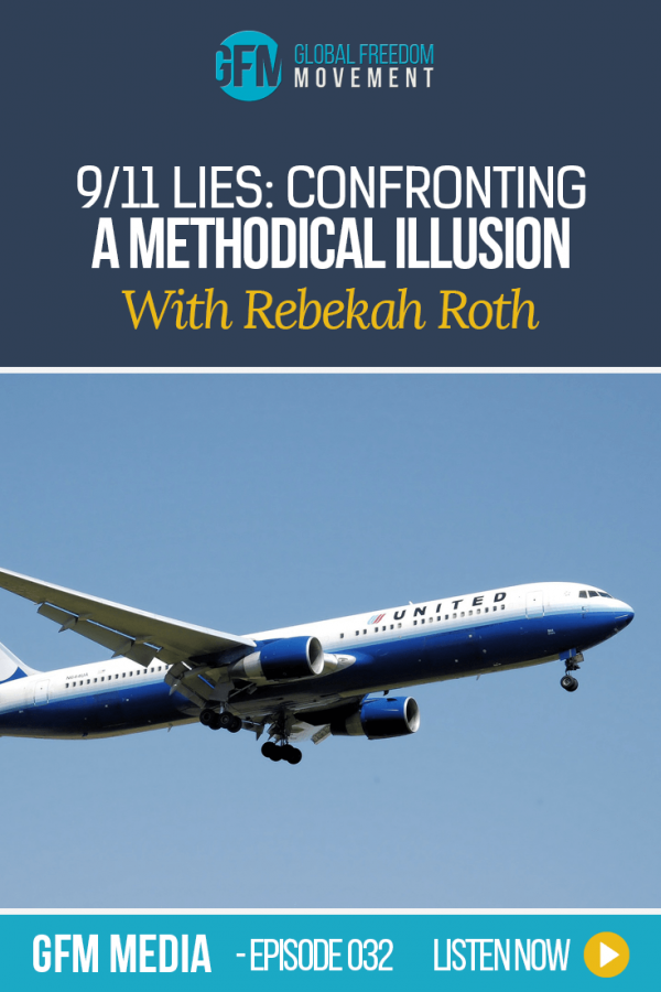 9/11 Lies: Confronting A Methodical Illusion With Rebekah Roth (Episode 32, GFM Media) | Global Freedom Movement