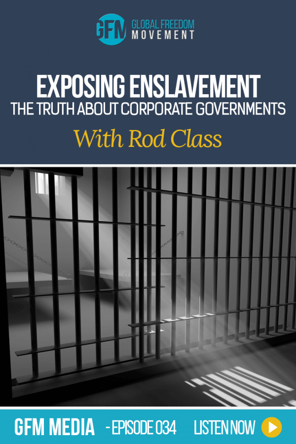 Exposing Enslavement: The Truth About Your Corporate Governments with Rod Class (Episode 34, GFM Media)