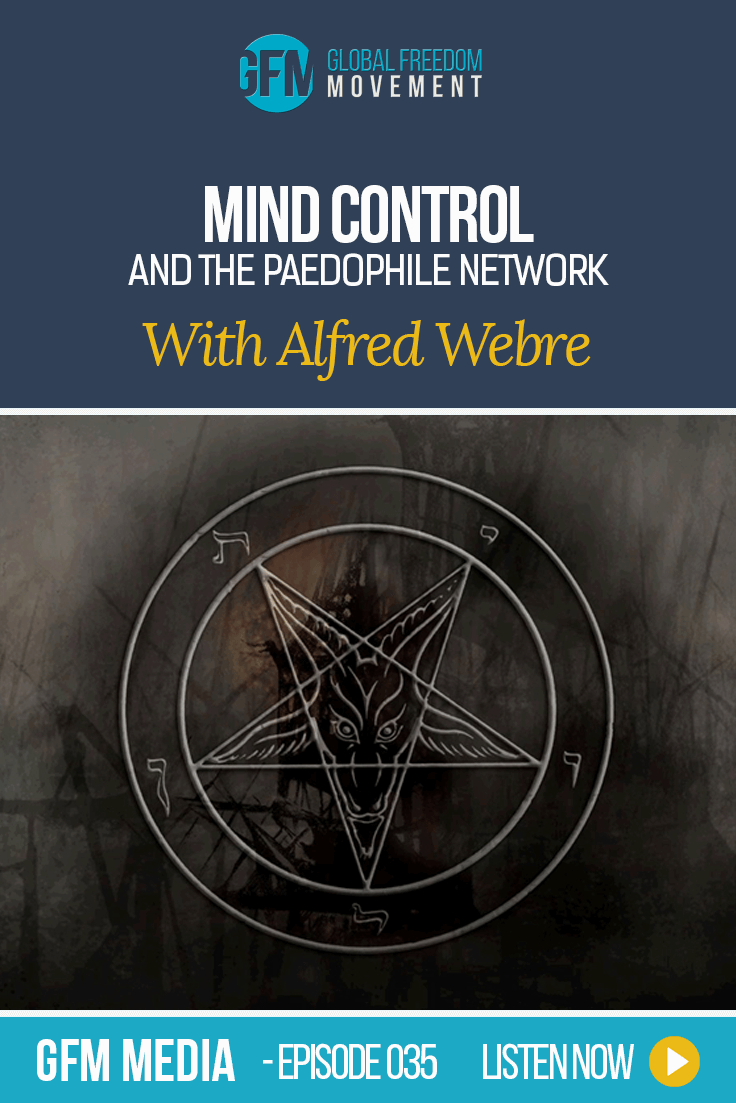 Extra-dimensionals, Mind Control, and the Paedophile Network with Alfred Lambremont Webre (Episode 35, GFM Media)