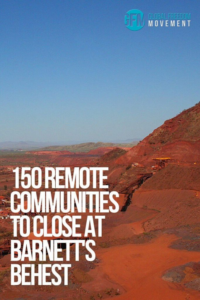 150 Remote Communities To Close At Barnett's Behest | Global Freedom Movement