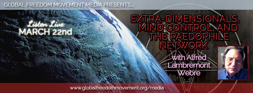 Extra-dimensionals, Mind Control, and the Paedophile Network with Alfred Lambremont Weber (Episode 35, GFM Media)