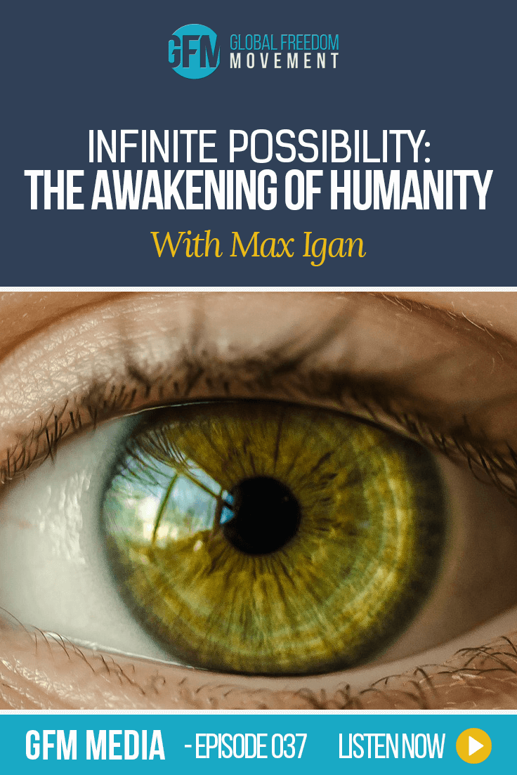 Infinite Possibility: The Awakening Of Humanity With Max Igan (Episode 37, GFM Media) | Global Freedom Movement