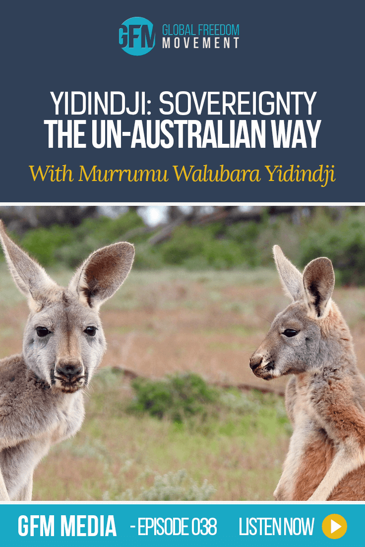 Yidindji: Sovereignty The Un-Australian Way With Murrumu Walubara Yidindji (Episode 38, GFM Media)