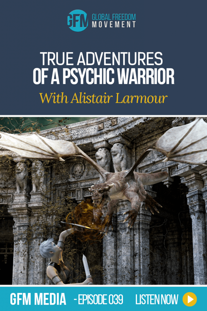 True Adventures Of A Psychic Warrior With Alistair Larmour (Episode 39, GFM Media) | Global Freedom Movement