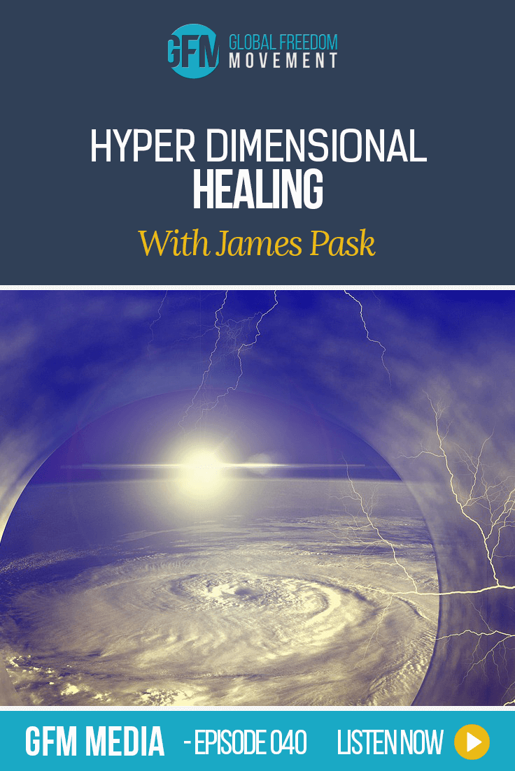 Hyper Dimensional Healing With James Pask (Episode 40, GFM Media)