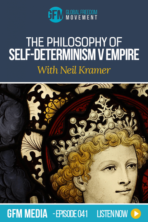 The Philosophy of Self-Determinism V Empire With Neil Kramer (Episode 41, GFM Media)