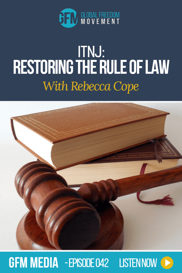 ITNJ: Restoring The Rule Of Law With Rebecca Cope (Episode 42, GFM Media)