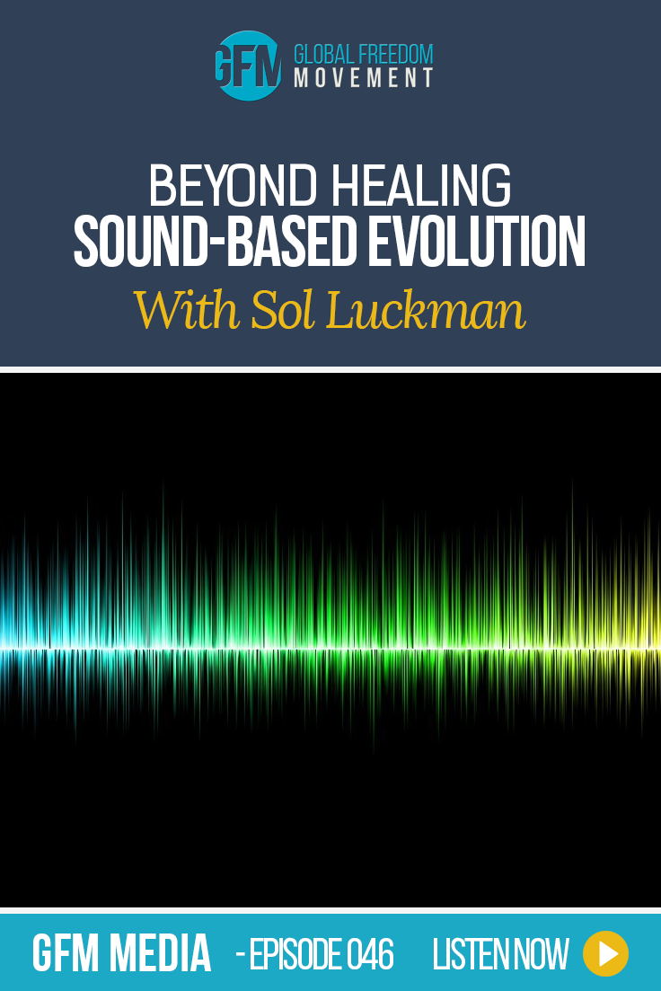 Beyond Healing: Sound-Based Evolution with Sol Luckman (Episode 46, GFM Media)