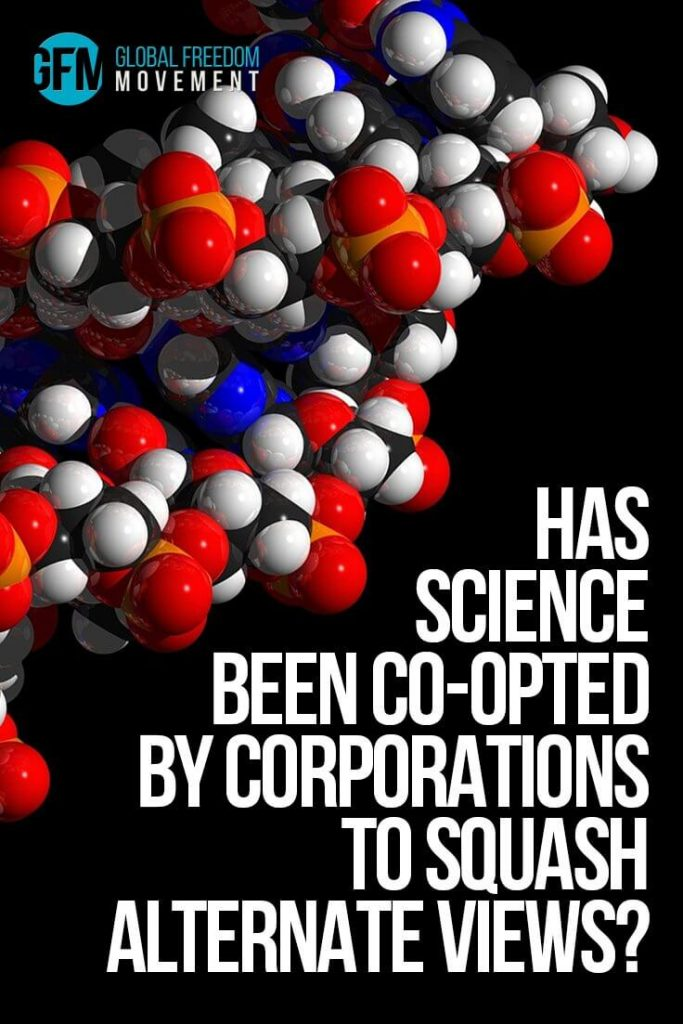 Has Science Been Co-opted by Corporations to Squash Alternative Views? | Global Freedom Movement