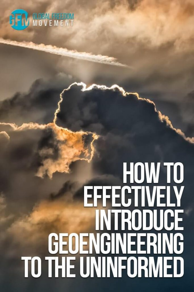 How to Effectively Introduce Climate Engineering / Geoengineering to the Uninformed - by Dane Wigington | Global Freedom Movement