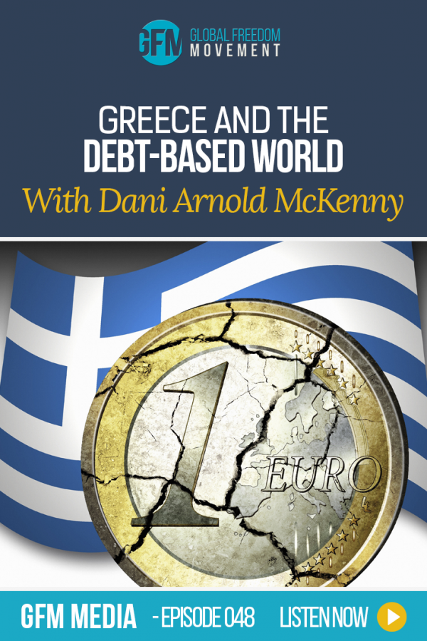 Greece And The Debt-Based World With Dani Arnold McKenny (Episode 48, GFM Media)