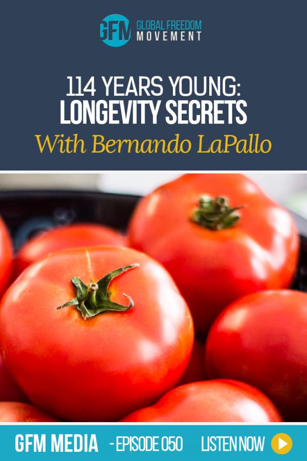 114 Years Young: Longevity Secrets With Bernando LaPallo (Episode 50, GFM Media)