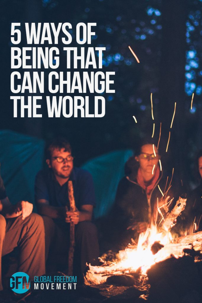 Five Ways of Being That Can Change the World | Global Freedom Movement