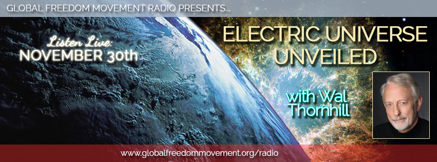 wal thornhill electric universe global freedom movement media