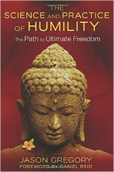 The Science and Practice of Humility: The Path to Ultimate Freedom jason gregory