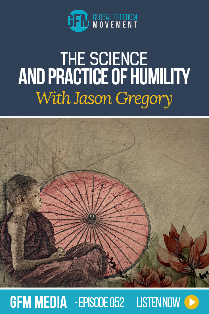 The Science And Practice Of Humility With Jason Gregory (Episode 52, GFM Media)
