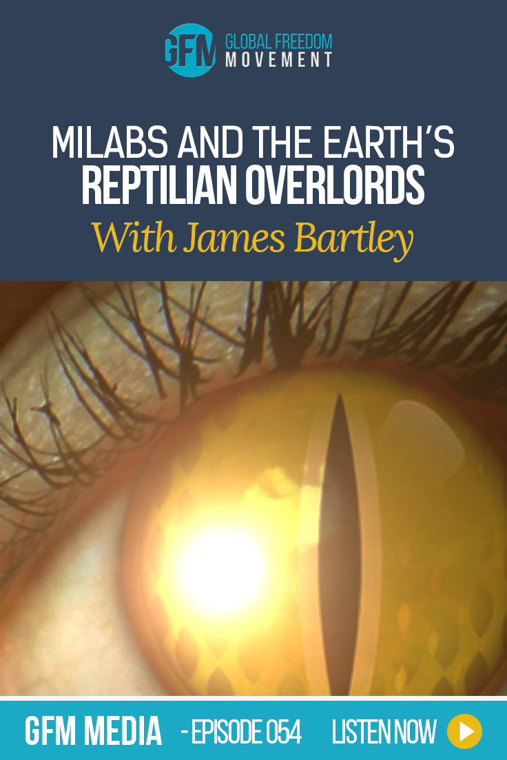 MILABS And The Takedown Of Earth's Reptilian Overlords With James Bartley (Episode 54, GFM Media)