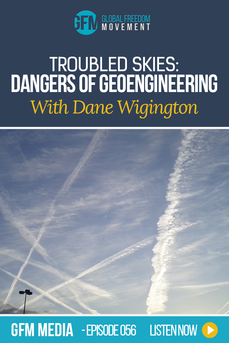Troubled Skies: The Environmental And Health Dangers Of Geoengineering With Dane Wigington (Episode 56, GFM Media)