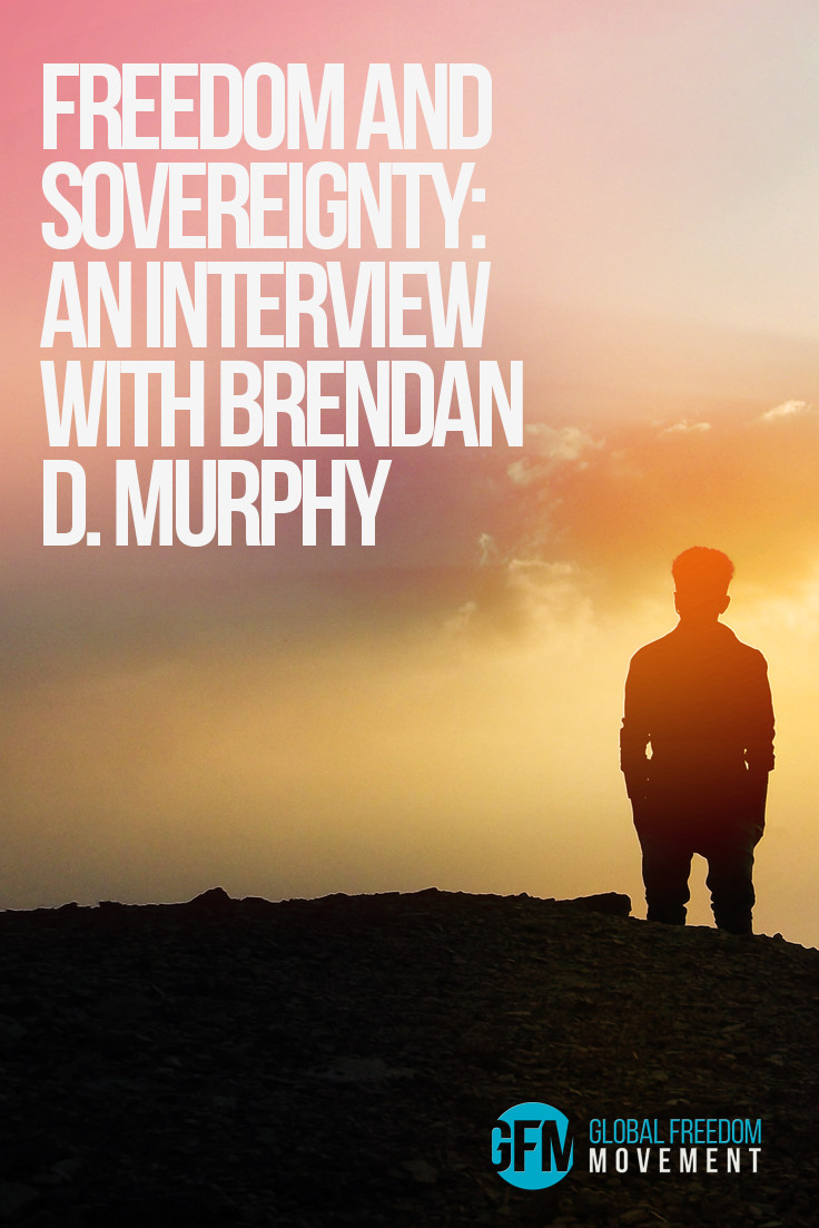 An interview with Brendan D Murphy about freedom and sovereignty | Global Freedom Movement