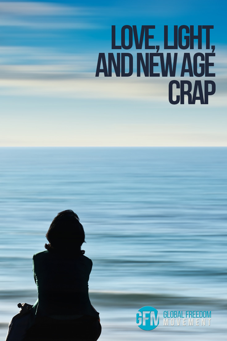 Love, Light and New Age Crap | Global Freedom Movement
