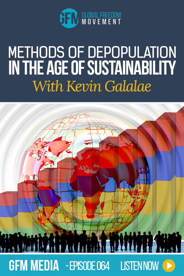 An interview with Kevin Galalae: Methods of Depopulation in the Age of Sustainability | Global Freedom Movement