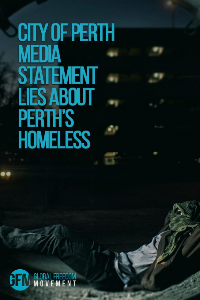 City of Perth Media Statement Lies About Perth's Homeless | Global Freedom Movement
